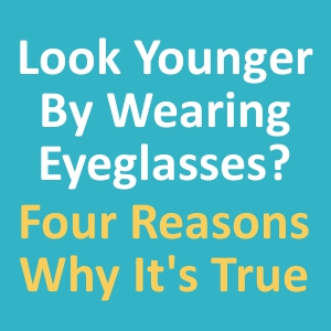 Glasses Frames That Make You Look Younger : Four Ways Glasses Help You Look Younger - My Best ...